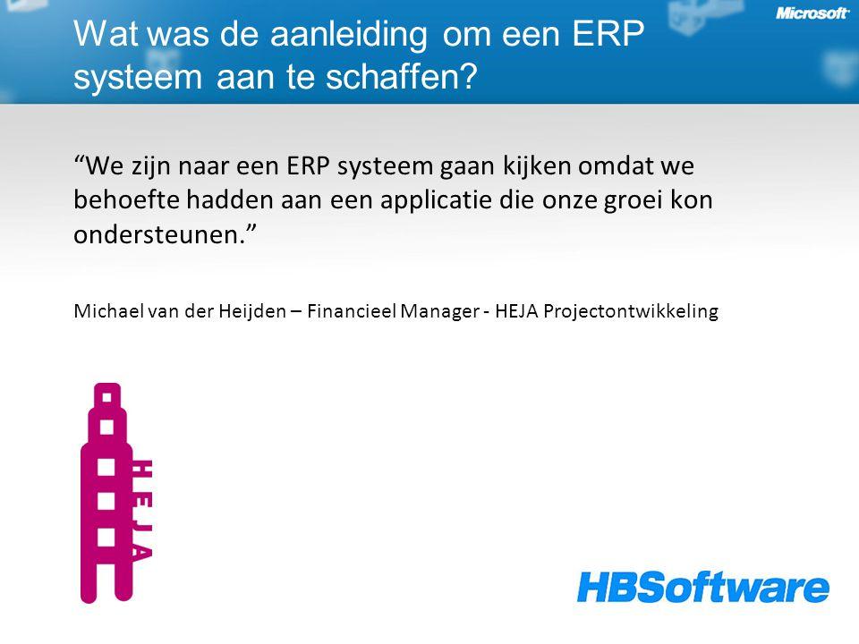 We zijn naar een ERP systeem gaan kijken omdat we behoefte hadden aan een applicatie die onze groei kon ondersteunen. Michael van der Heijden – Financieel Manager - HEJA Projectontwikkeling Wat was de aanleiding om een ERP systeem aan te schaffen