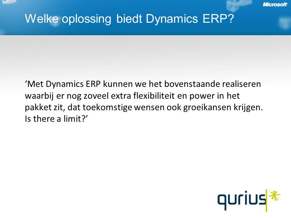 'Met Dynamics ERP kunnen we het bovenstaande realiseren waarbij er nog zoveel extra flexibiliteit en power in het pakket zit, dat toekomstige wensen ook groeikansen krijgen.