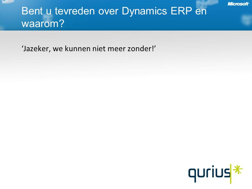 'Jazeker, we kunnen niet meer zonder!' Bent u tevreden over Dynamics ERP en waarom