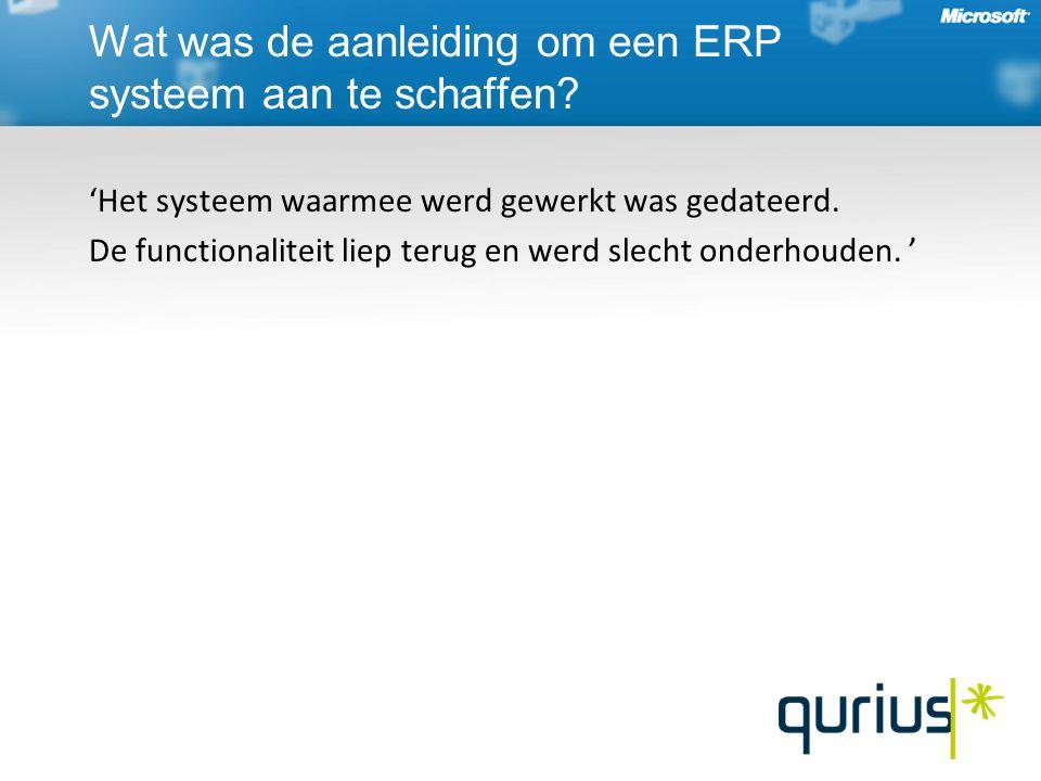 Wat was de aanleiding om een ERP systeem aan te schaffen? 'Het systeem waarmee werd gewerkt was gedateerd. De functionaliteit liep terug en werd slech