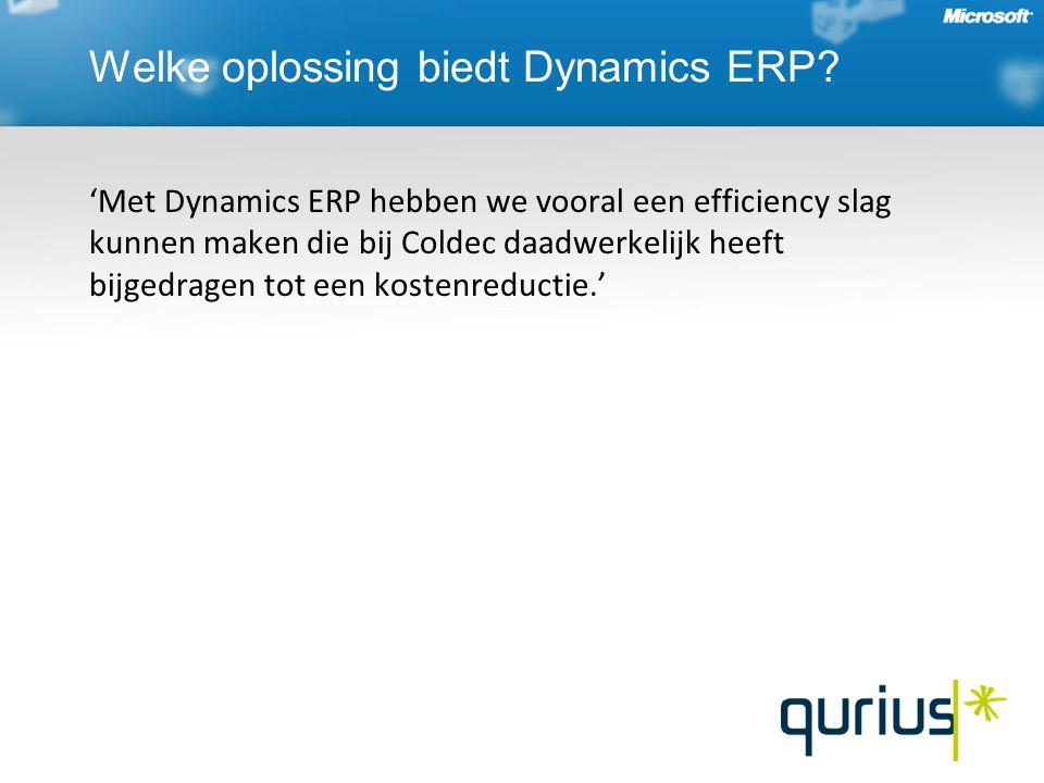 'Met Dynamics ERP hebben we vooral een efficiency slag kunnen maken die bij Coldec daadwerkelijk heeft bijgedragen tot een kostenreductie.' Welke oplossing biedt Dynamics ERP