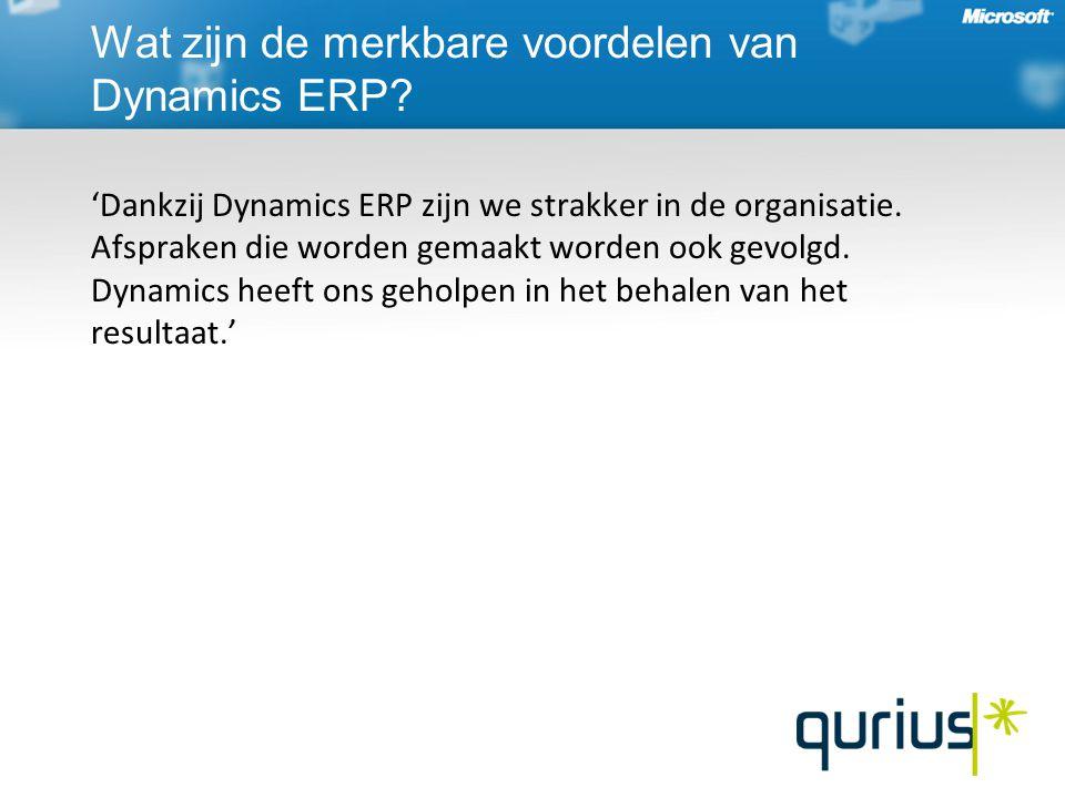 'Dankzij Dynamics ERP zijn we strakker in de organisatie. Afspraken die worden gemaakt worden ook gevolgd. Dynamics heeft ons geholpen in het behalen