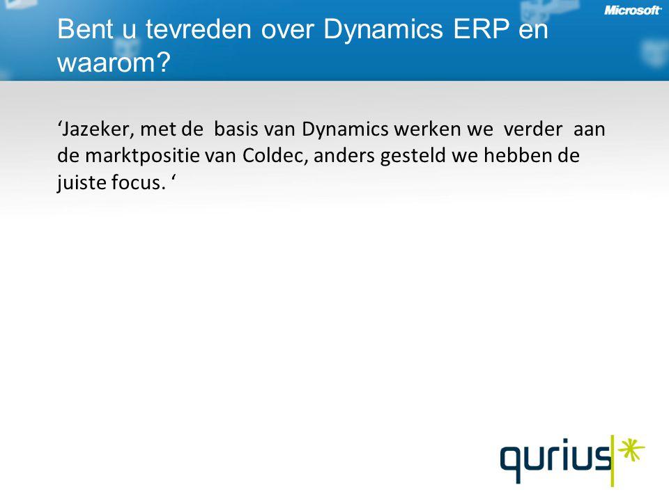 'Jazeker, met de basis van Dynamics werken we verder aan de marktpositie van Coldec, anders gesteld we hebben de juiste focus.