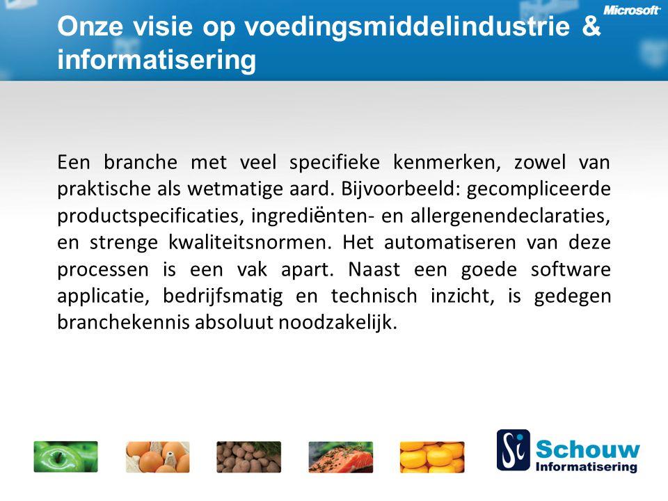 Onze visie op voedingsmiddelindustrie & informatisering Een branche met veel specifieke kenmerken, zowel van praktische als wetmatige aard.