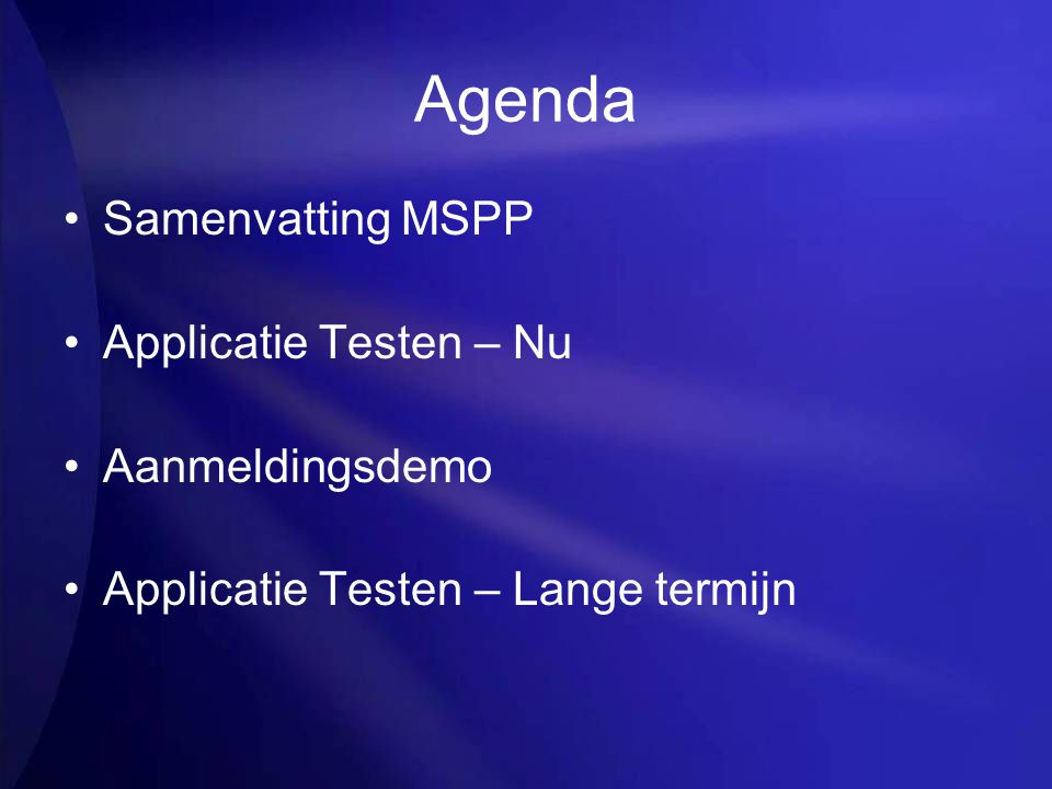 Agenda Samenvatting MSPP Applicatie Testen – Nu Aanmeldingsdemo Applicatie Testen – Lange termijn