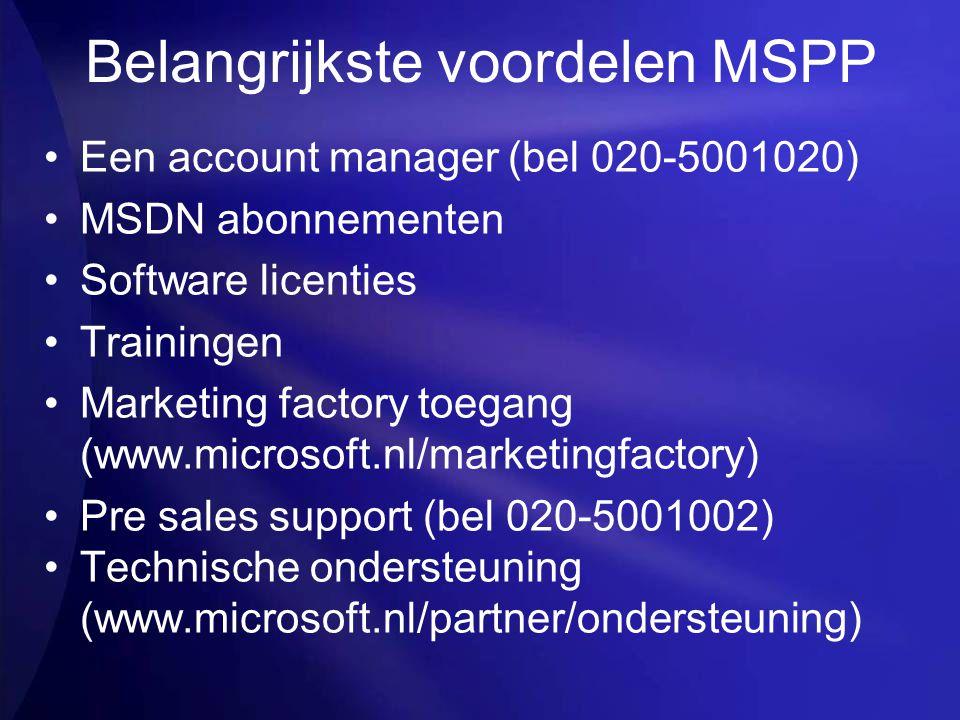 Belangrijkste voordelen MSPP Een account manager (bel 020-5001020) MSDN abonnementen Software licenties Trainingen Marketing factory toegang (www.micr