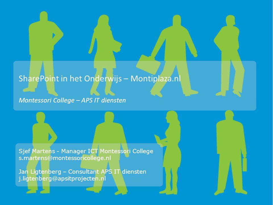 SharePoint in het Onderwijs – Montiplaza.nl Montessori College – APS IT diensten Sjef Martens - Manager ICT Montessori College s.martens@montessoricol
