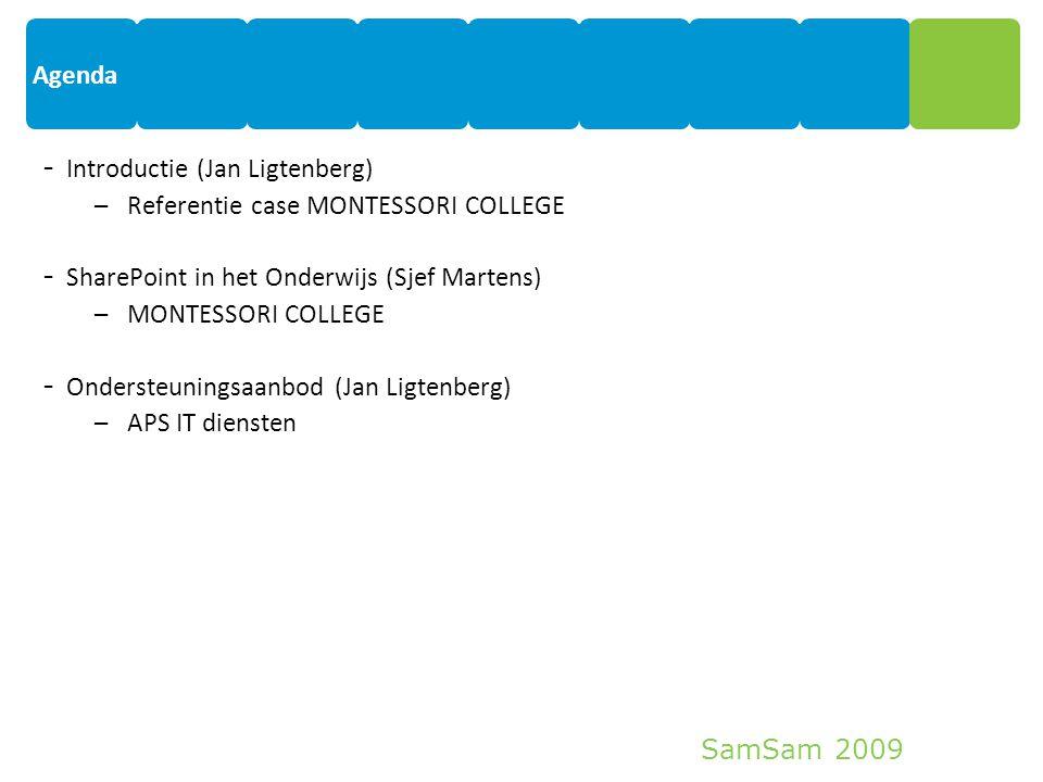 SamSam 2009 Agenda - Introductie (Jan Ligtenberg) –Referentie case MONTESSORI COLLEGE - SharePoint in het Onderwijs (Sjef Martens) –MONTESSORI COLLEGE