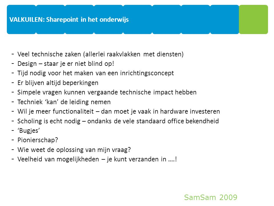 SamSam 2009 9 - Veel technische zaken (allerlei raakvlakken met diensten) - Design – staar je er niet blind op! - Tijd nodig voor het maken van een in