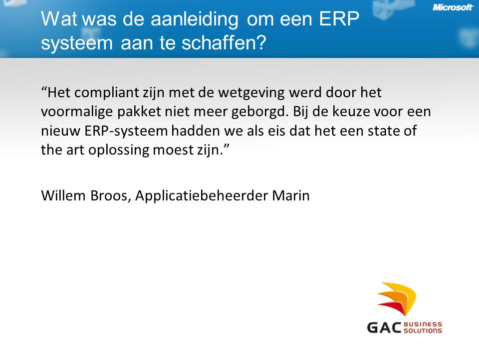 """""""Het compliant zijn met de wetgeving werd door het voormalige pakket niet meer geborgd. Bij de keuze voor een nieuw ERP-systeem hadden we als eis dat"""