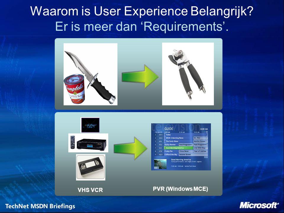 VHS VCR PVR (Windows MCE) Waarom is User Experience Belangrijk? Er is meer dan 'Requirements'.