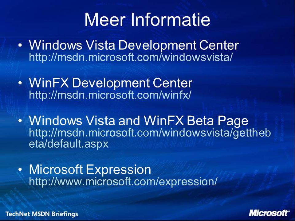 Meer Informatie Windows Vista Development Center http://msdn.microsoft.com/windowsvista/ WinFX Development Center http://msdn.microsoft.com/winfx/ Windows Vista and WinFX Beta Page http://msdn.microsoft.com/windowsvista/gettheb eta/default.aspx Microsoft Expression http://www.microsoft.com/expression/