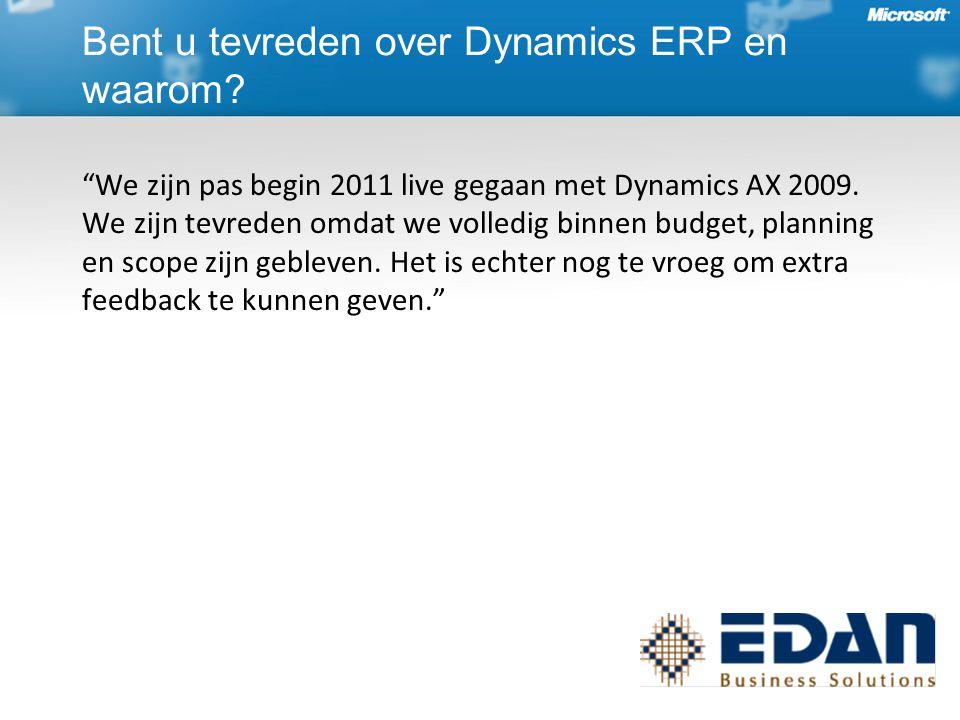 We zijn pas begin 2011 live gegaan met Dynamics AX 2009.