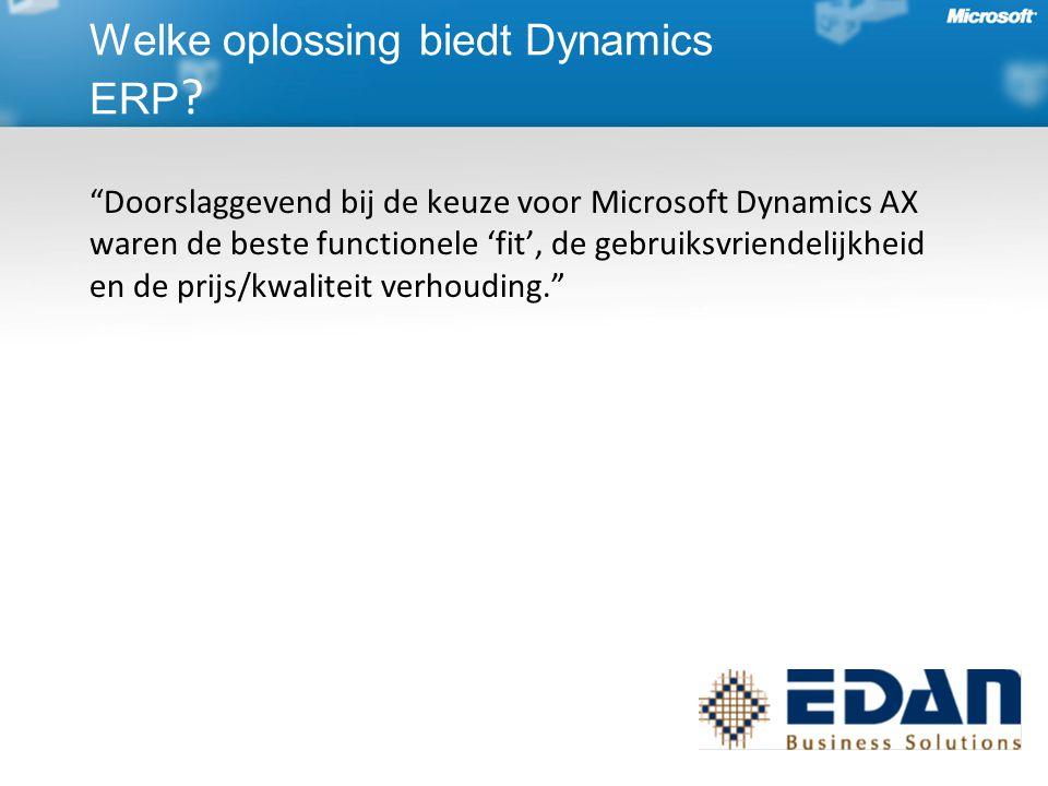 Doorslaggevend bij de keuze voor Microsoft Dynamics AX waren de beste functionele 'fit', de gebruiksvriendelijkheid en de prijs/kwaliteit verhouding. Welke oplossing biedt Dynamics ERP