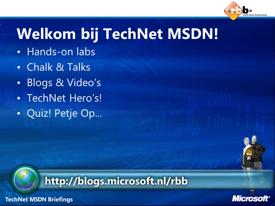 Hands-on labs Chalk & Talks Blogs & Video's TechNet Hero's! Quiz! Petje Op... Welkom bij TechNet MSDN!