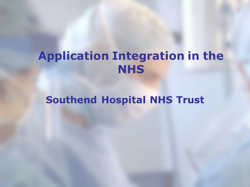 Southend Hospital NHS Trust Application Integration in the NHS