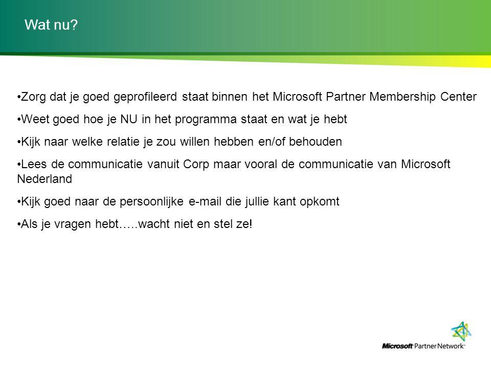 Wat nu? Zorg dat je goed geprofileerd staat binnen het Microsoft Partner Membership Center Weet goed hoe je NU in het programma staat en wat je hebt K