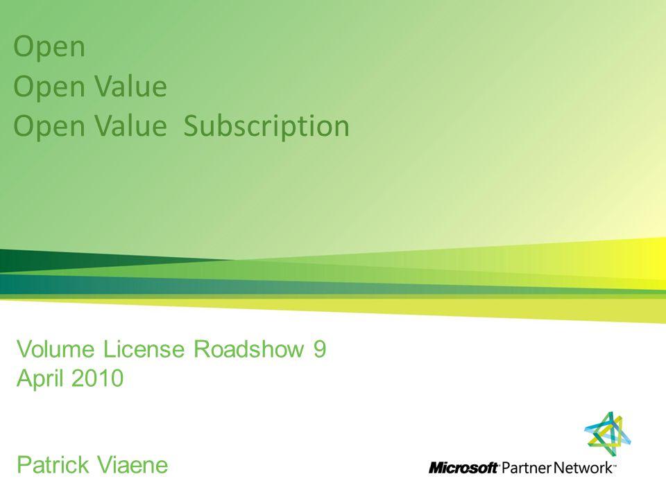 Open Open Value Open Value Subscription Volume License Roadshow 9 April 2010 Patrick Viaene