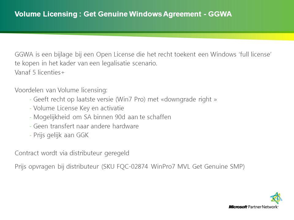 Volume Licensing : Get Genuine Windows Agreement - GGWA GGWA is een bijlage bij een Open License die het recht toekent een Windows 'full license' te kopen in het kader van een legalisatie scenario.