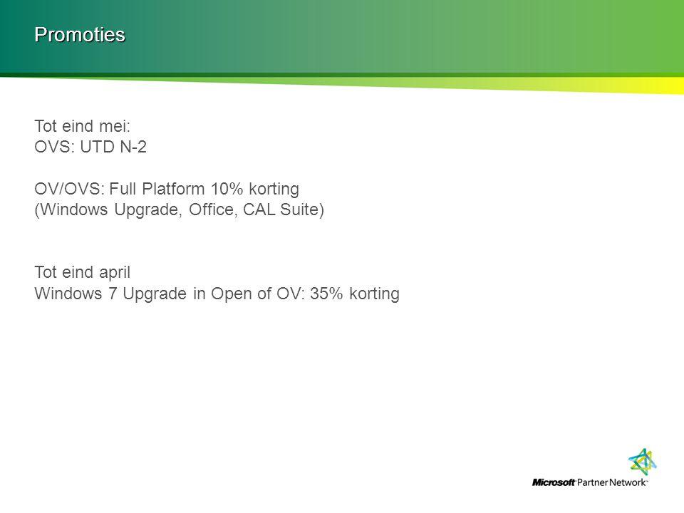 Promoties Tot eind mei: OVS: UTD N-2 OV/OVS: Full Platform 10% korting (Windows Upgrade, Office, CAL Suite) Tot eind april Windows 7 Upgrade in Open o