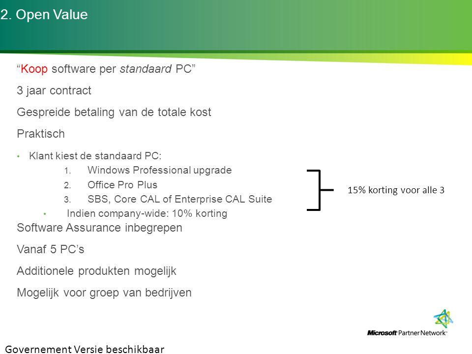 """2. Open Value """"Koop software per standaard PC"""" 3 jaar contract Gespreide betaling van de totale kost Praktisch Klant kiest de standaard PC: 1. Windows"""