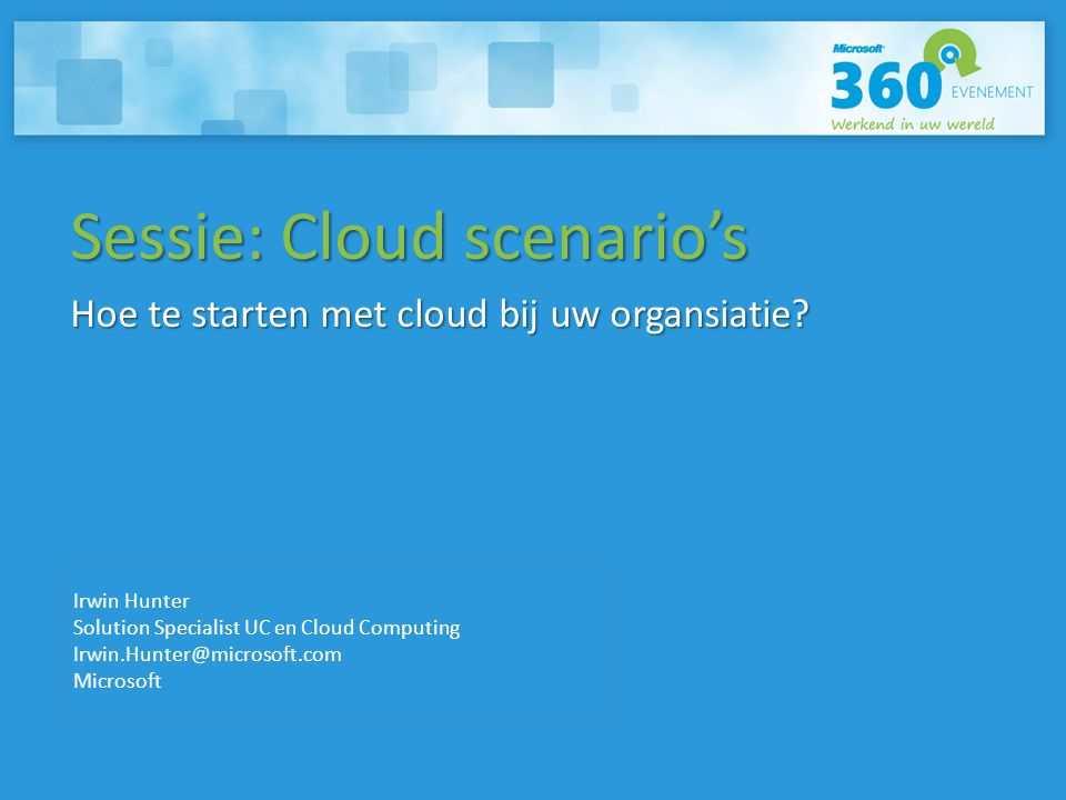 Alle Cloud Sessies vandaag TijdSessieSpreker(s) 10:15 – 11:00Cloud Scenario'sIrwin Hunter 11:15 – 12:00Cloud StrategieRene van Haaster 12:15 – 13:00Office 365Hans van der Meer 13:15 – 14:00Cloud Confused ?Peter de Haas Cloud Scenario'sIrwin Hunter 14:15 – 15:00Cloud StrategieRene van Haaster Veilig in de CloudLouis Jonker / Joris Geertman 15:15 – 16:00Office 365Hans van der Meer 16:15 – 17:00Veilig in de CloudLouis Jonker / Joris Geertman Cloud Scenario'sIrwin Hunter Gehele dagCloud DeskVoor trial accounts en al uw cloud vragen
