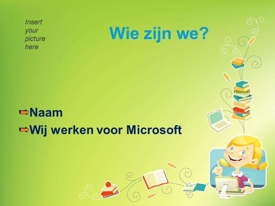 Wie zijn we? Naam Wij werken voor Microsoft Insert your picture here