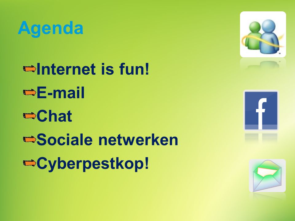 Agenda Internet is fun! E-mail Chat Sociale netwerken Cyberpestkop!