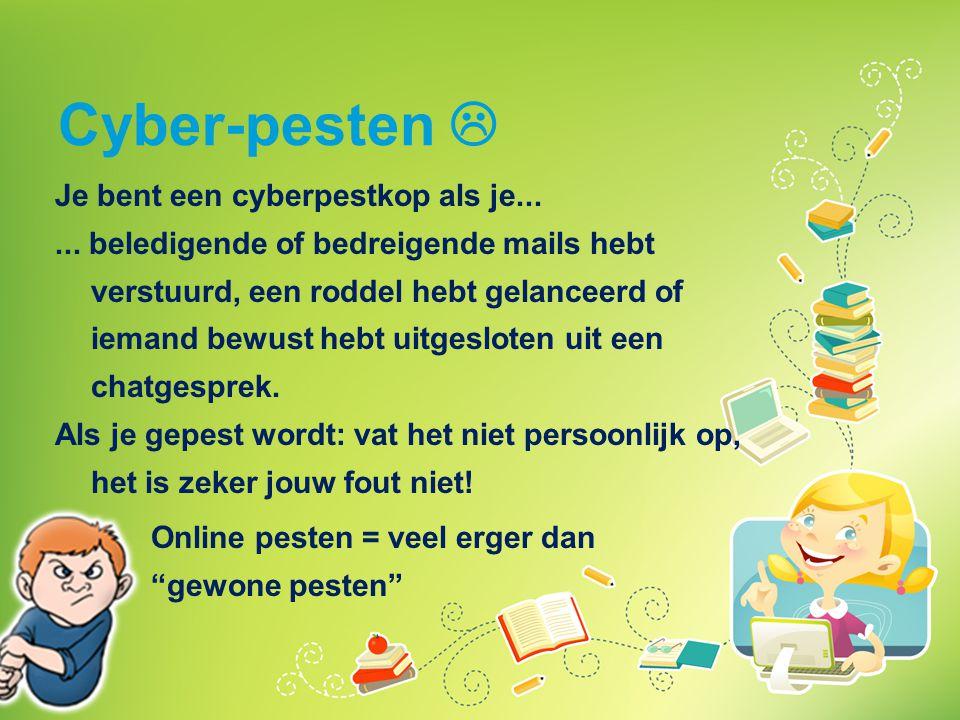 Cyber-pesten  Je bent een cyberpestkop als je......