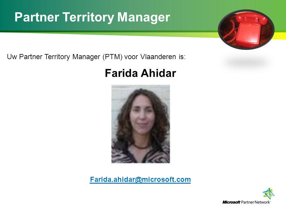 Partner Territory Manager Uw Partner Territory Manager (PTM) voor Vlaanderen is: Farida Ahidar Farida.ahidar@microsoft.com