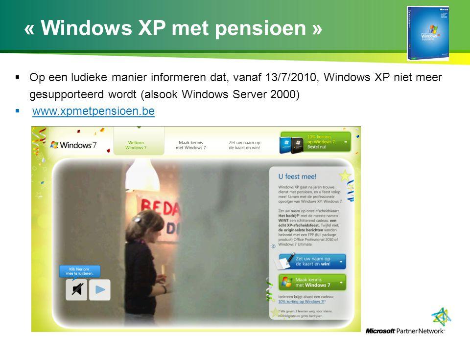 « Windows XP met pensioen »  Op een ludieke manier informeren dat, vanaf 13/7/2010, Windows XP niet meer gesupporteerd wordt (alsook Windows Server 2000)  www.xpmetpensioen.be