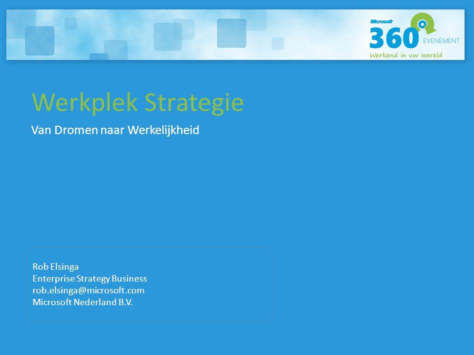 Werkplek Strategie Van Dromen naar Werkelijkheid Rob Elsinga Enterprise Strategy Business rob.elsinga@microsoft.com Microsoft Nederland B.V.
