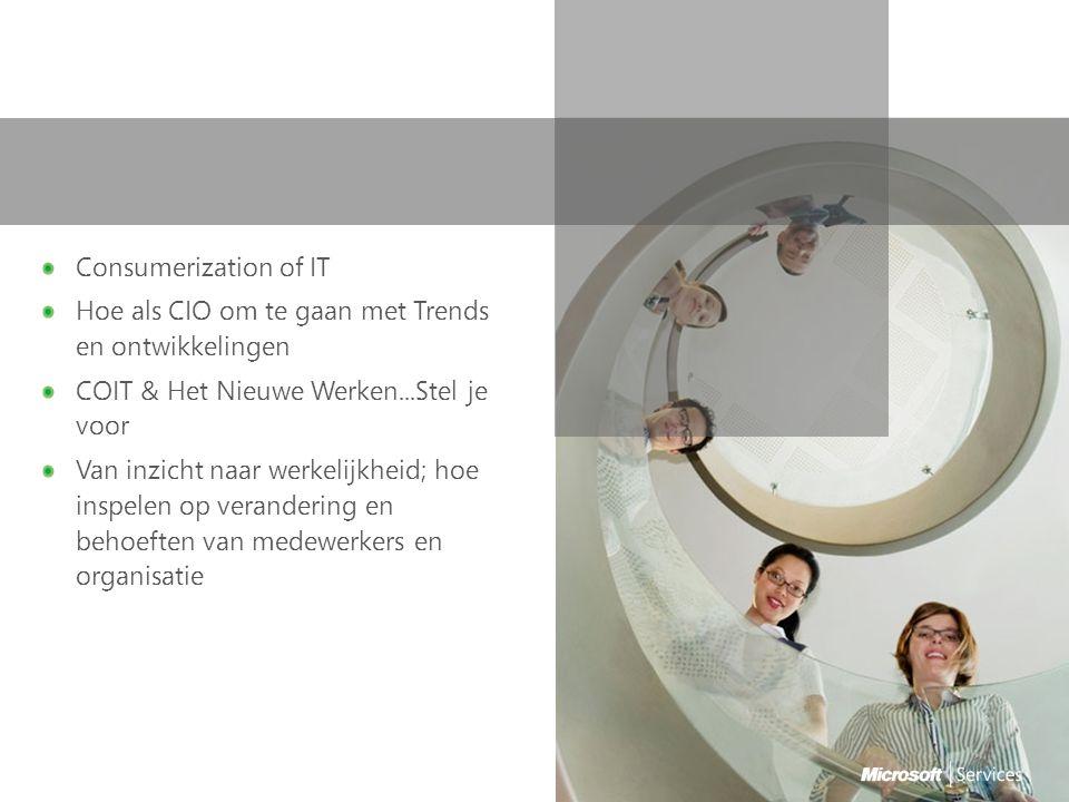 Consumerization of IT Hoe als CIO om te gaan met Trends en ontwikkelingen COIT & Het Nieuwe Werken...Stel je voor Van inzicht naar werkelijkheid; hoe inspelen op verandering en behoeften van medewerkers en organisatie