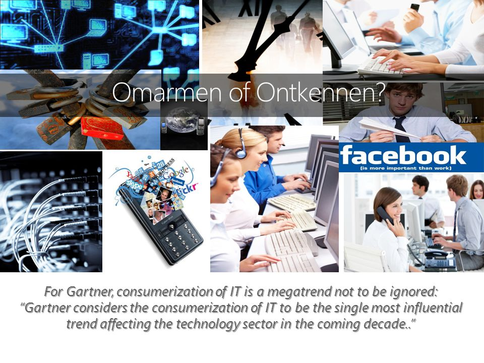 "Omarmen of Ontkennen? For Gartner, consumerization of IT is a megatrend not to be ignored: ""Gartner considers the consumerization of IT to be the sing"
