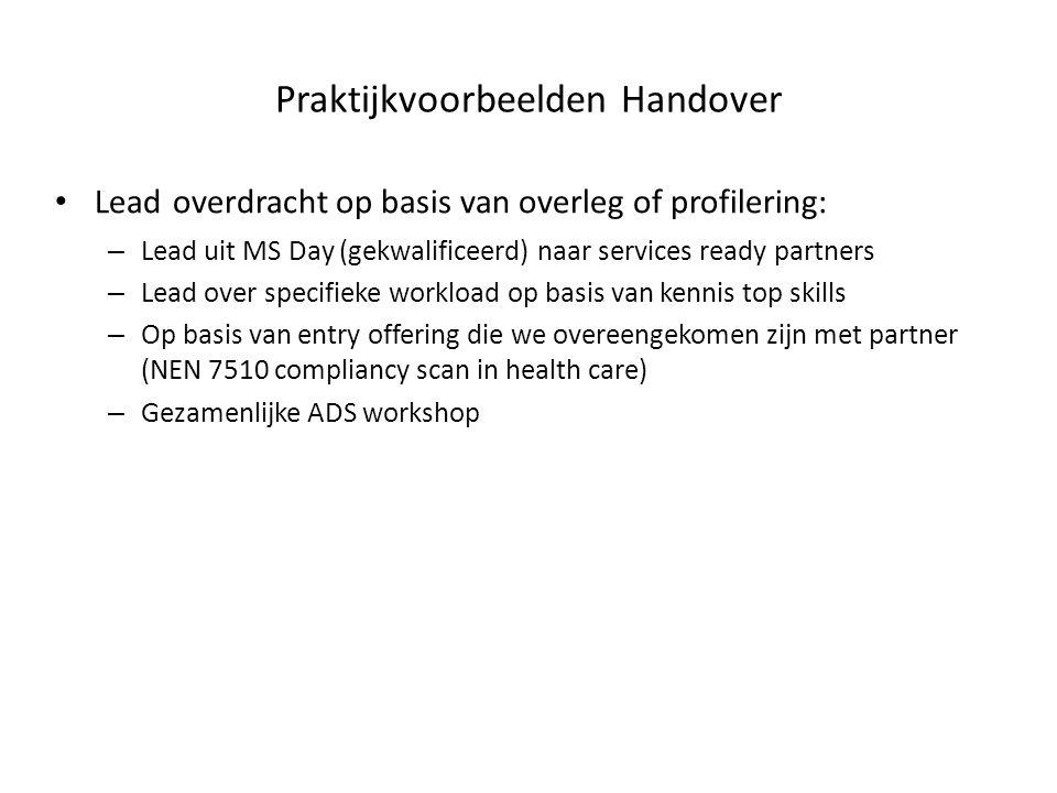 Praktijkvoorbeelden Handover Lead overdracht op basis van overleg of profilering: – Lead uit MS Day (gekwalificeerd) naar services ready partners – Le