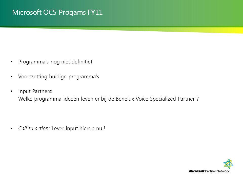 Microsoft OCS Progams FY11 Programma's nog niet definitief Voortzetting huidige programma's Input Partners: Welke programma ideeën leven er bij de Benelux Voice Specialized Partner .