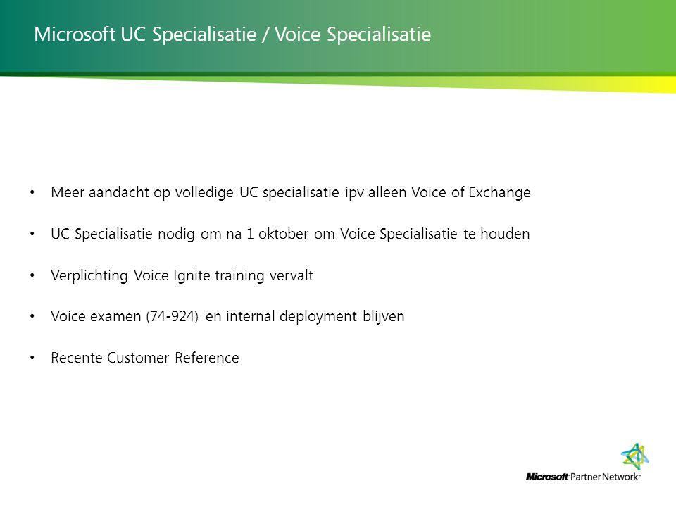 Microsoft UC Specialisatie / Voice Specialisatie Meer aandacht op volledige UC specialisatie ipv alleen Voice of Exchange UC Specialisatie nodig om na 1 oktober om Voice Specialisatie te houden Verplichting Voice Ignite training vervalt Voice examen (74-924) en internal deployment blijven Recente Customer Reference