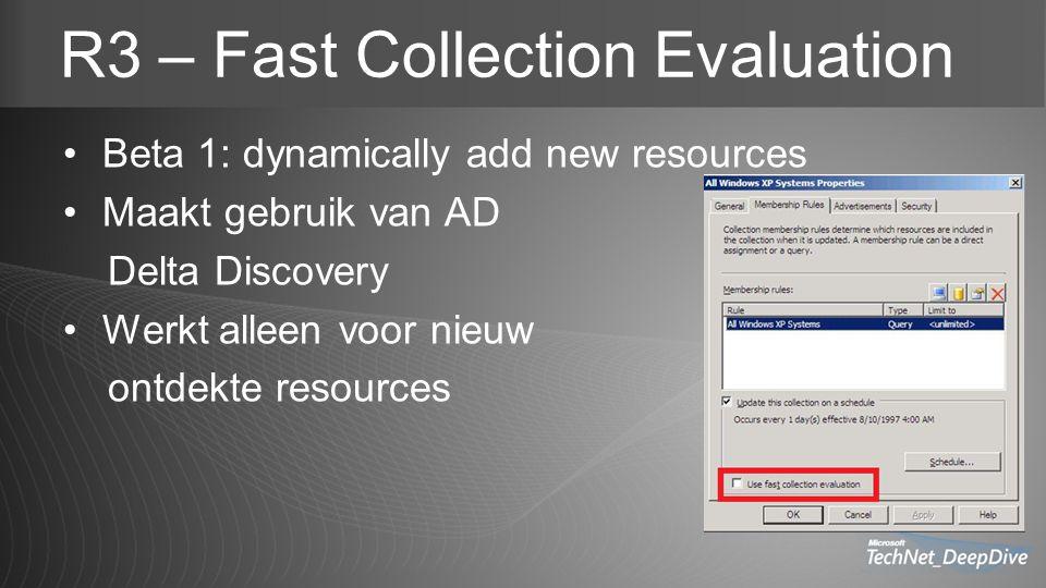 R3 – Fast Collection Evaluation Beta 1: dynamically add new resources Maakt gebruik van AD Delta Discovery Werkt alleen voor nieuw ontdekte resources