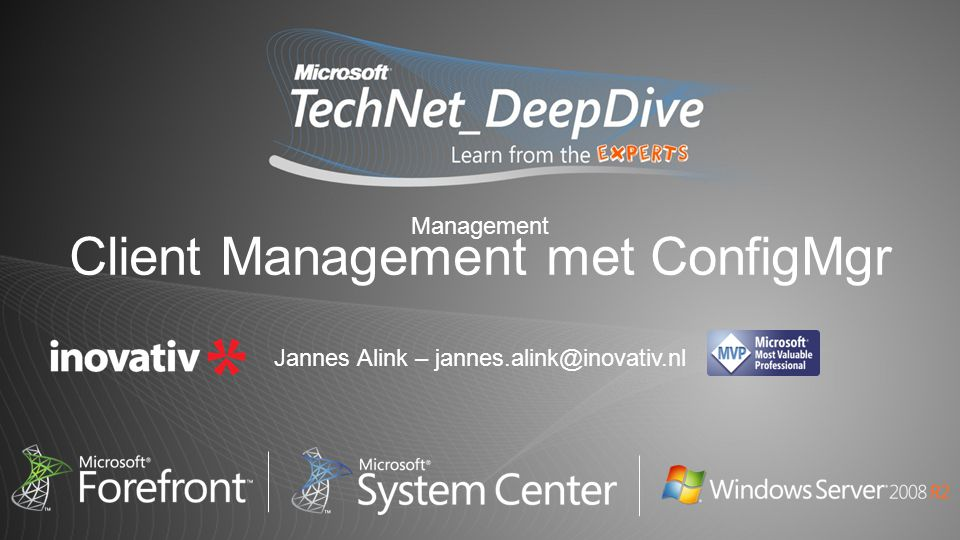 Client Management met ConfigMgr Jannes Alink – jannes.alink@inovativ.nl Management