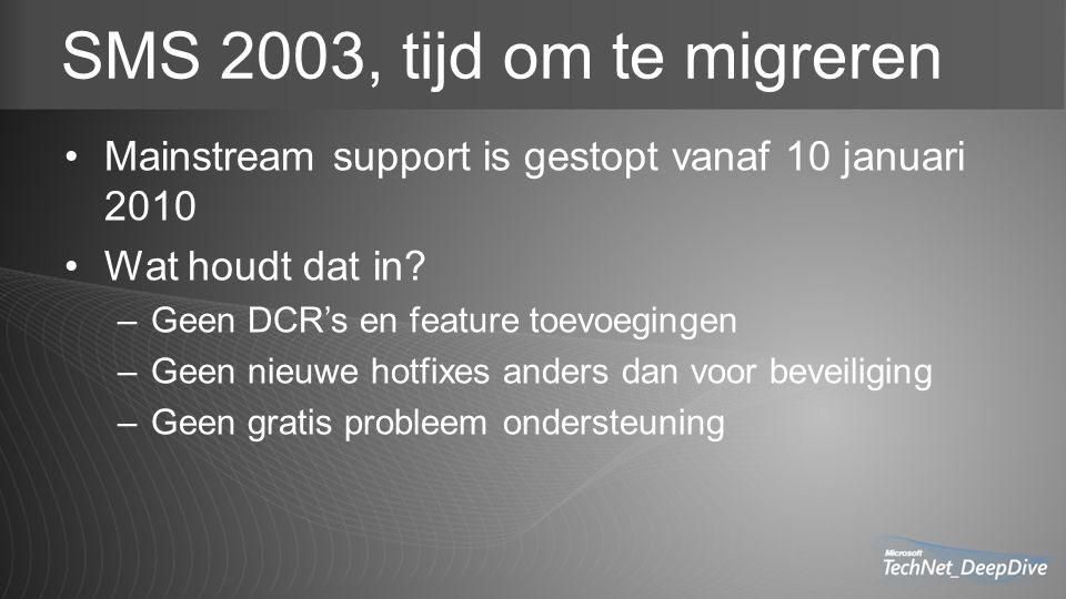 SMS 2003, tijd om te migreren Mainstream support is gestopt vanaf 10 januari 2010 Wat houdt dat in.