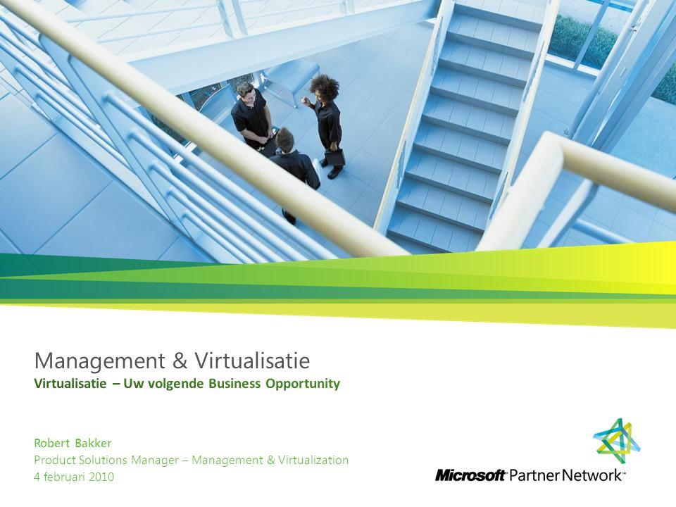 Robert Bakker Product Solutions Manager – Management & Virtualization 4 februari 2010