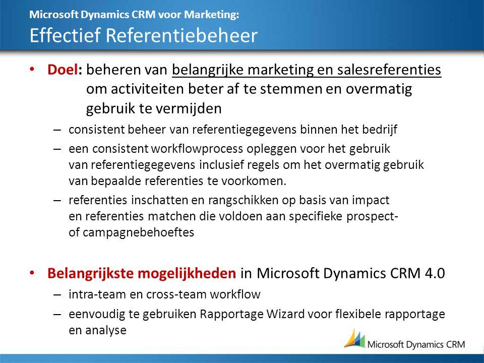 Microsoft Dynamics CRM voor Marketing: Effectief Referentiebeheer Doel:beheren van belangrijke marketing en salesreferenties om activiteiten beter af