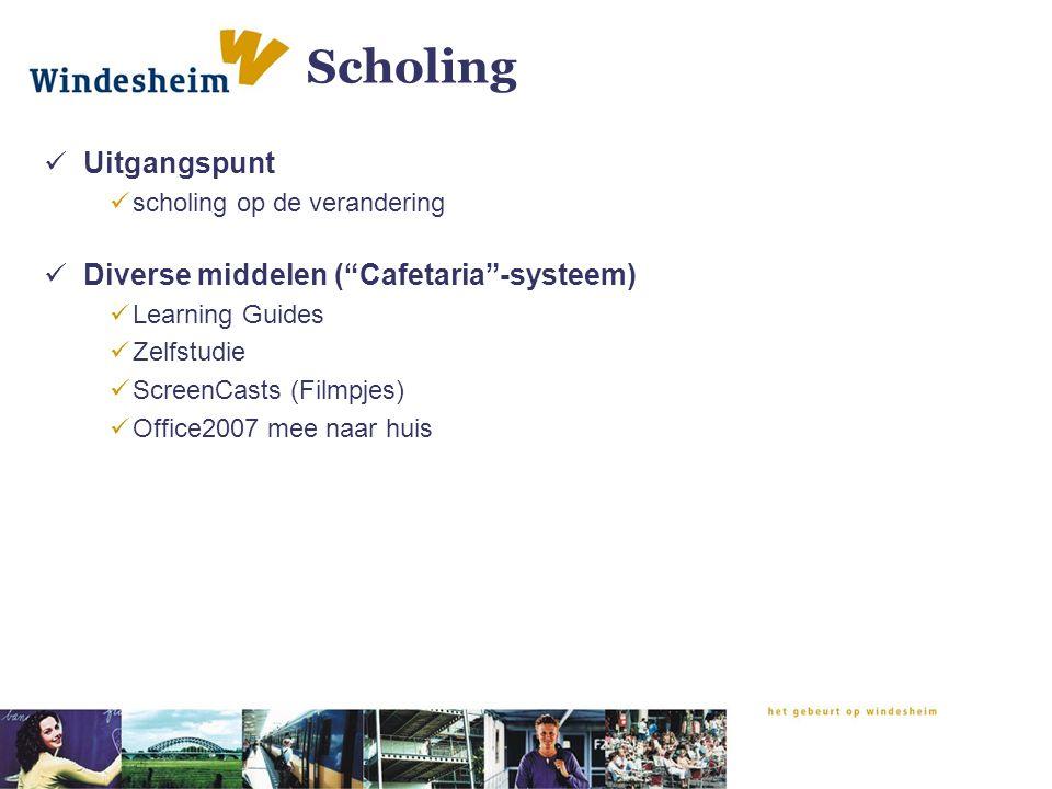 Scholing Uitgangspunt scholing op de verandering Diverse middelen ( Cafetaria -systeem) Learning Guides Zelfstudie ScreenCasts (Filmpjes) Office2007 mee naar huis