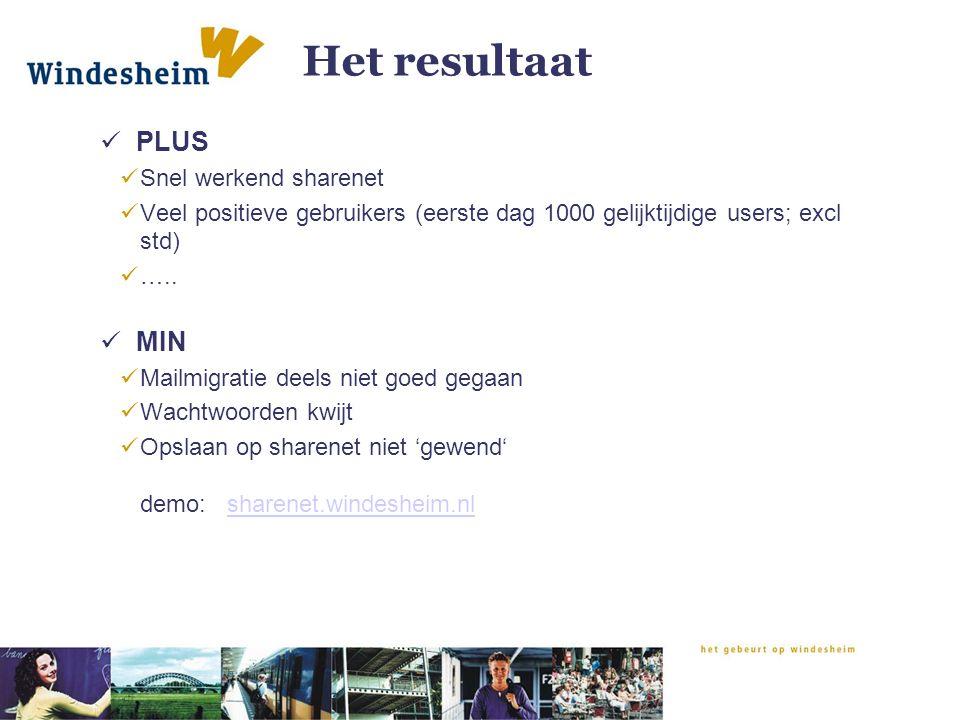 Het resultaat PLUS Snel werkend sharenet Veel positieve gebruikers (eerste dag 1000 gelijktijdige users; excl std) ….. MIN Mailmigratie deels niet goe