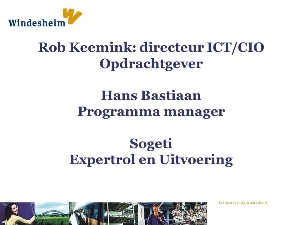Rob Keemink: directeur ICT/CIO Opdrachtgever Hans Bastiaan Programma manager Sogeti Expertrol en Uitvoering
