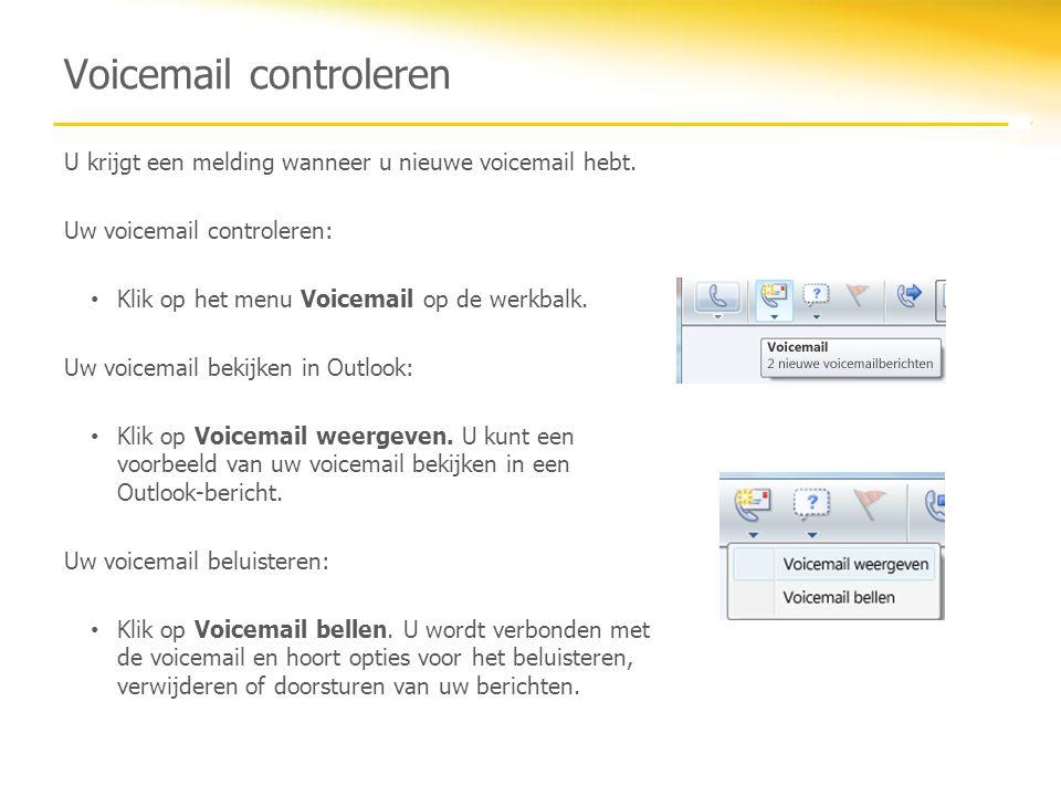 Voicemail controleren U krijgt een melding wanneer u nieuwe voicemail hebt. Uw voicemail controleren: Klik op het menu Voicemail op de werkbalk. Uw vo