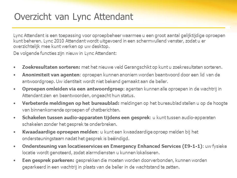 Overzicht van Lync Attendant Lync Attendant is een toepassing voor oproepbeheer waarmee u een groot aantal gelijktijdige oproepen kunt beheren. Lync 2