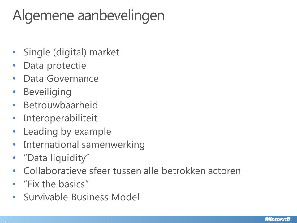 Algemene aanbevelingen Single (digital) market Data protectie Data Governance Beveiliging Betrouwbaarheid Interoperabiliteit Leading by example Intern