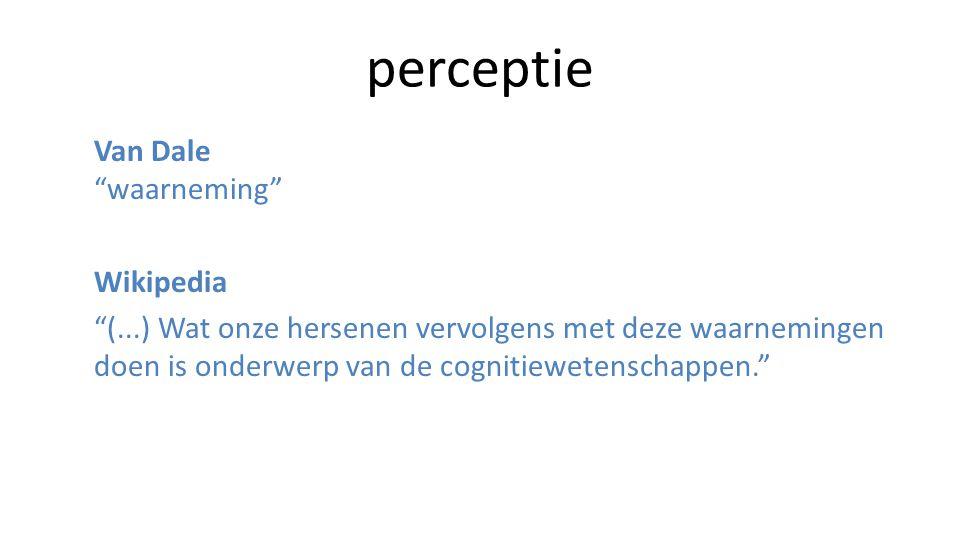 perceptie Van Dale waarneming Wikipedia (...) Wat onze hersenen vervolgens met deze waarnemingen doen is onderwerp van de cognitiewetenschappen.