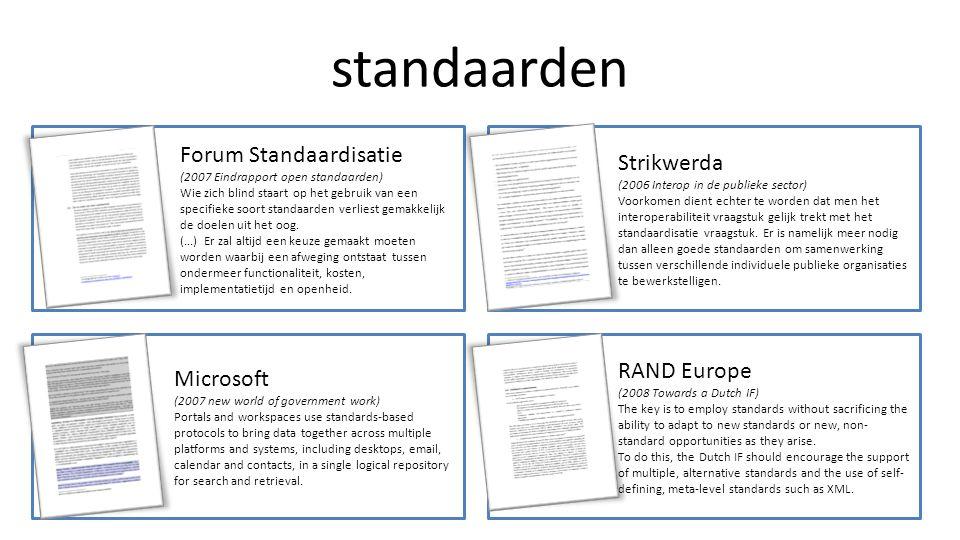 standaarden Forum Standaardisatie (2007 Eindrapport open standaarden) Wie zich blind staart op het gebruik van een specifieke soort standaarden verliest gemakkelijk de doelen uit het oog.